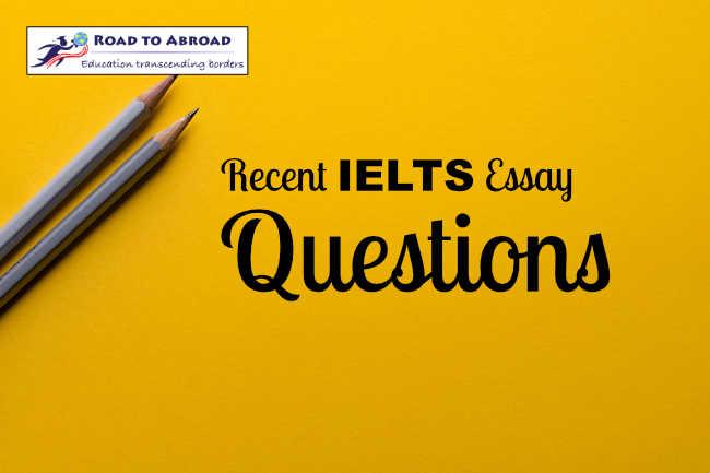 Recent IELTS Essay Questions